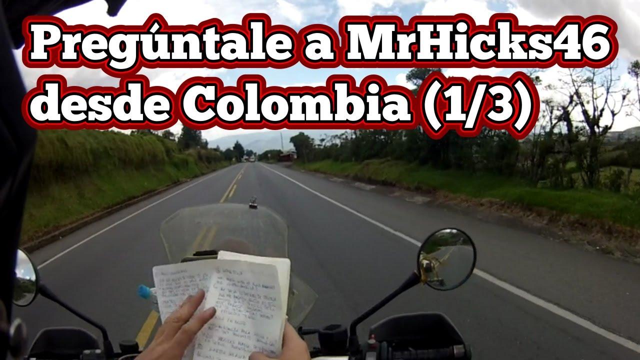Pregúntale a MrHicks46: Colombia! (1/3)